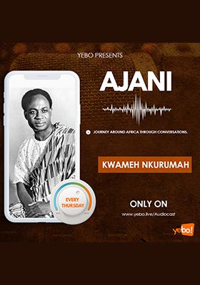 Ajani Podcast Kwame nkurumah