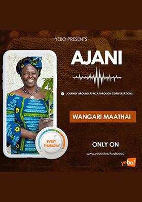 Ajani Podcast Wangari Maathai