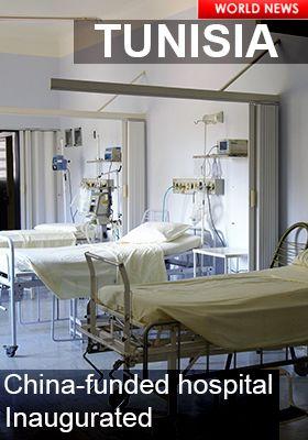 CHINA FUNDED HOSPITAL INAUGURATED IN TUNISIA