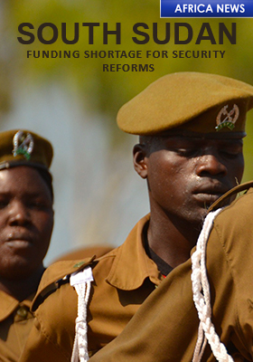 SOUTH SUDAN FUNDING SHORTAGE FOR SECURITY REFORMS
