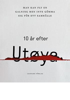 Man kan fly en galning men inte gömma sig för ett samhälle  : 10 år efter Utøya