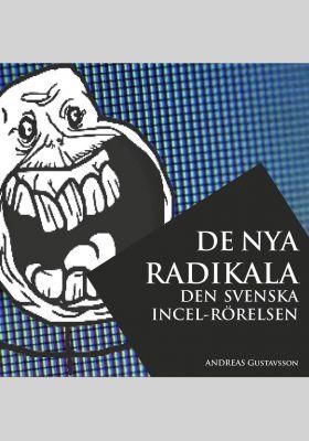 De nya radikala: den svenska incel-rörelsen