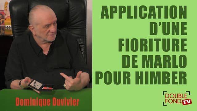 Application Duvivier d'une fioriture de Marlo pour un Himber