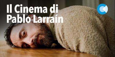 Il Cinema di Pablo Larraín